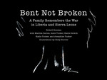 Bent Not Broken: A Family Remembers the War in Liberia and Sierra Leone by Robert Rozema, Matilda Davies, Amie Tucker, Kadie Seiwoh, Kadie Tucker, Josephine Tucker, and Holly Hoover