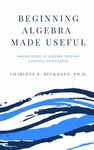Beginning Algebra Made Useful by Charlene E. Beckmann