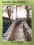 Seventh-day Quaker: A spiritual memoir by Kim L. Ranger